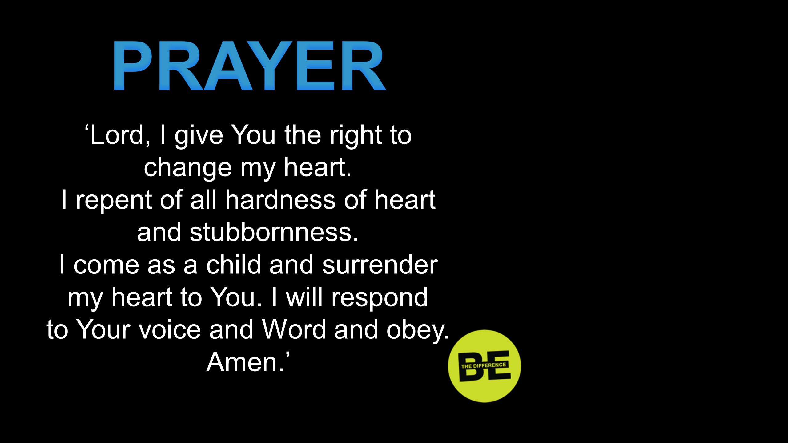 PRAYER 'Lord, I give You the right to change my heart.