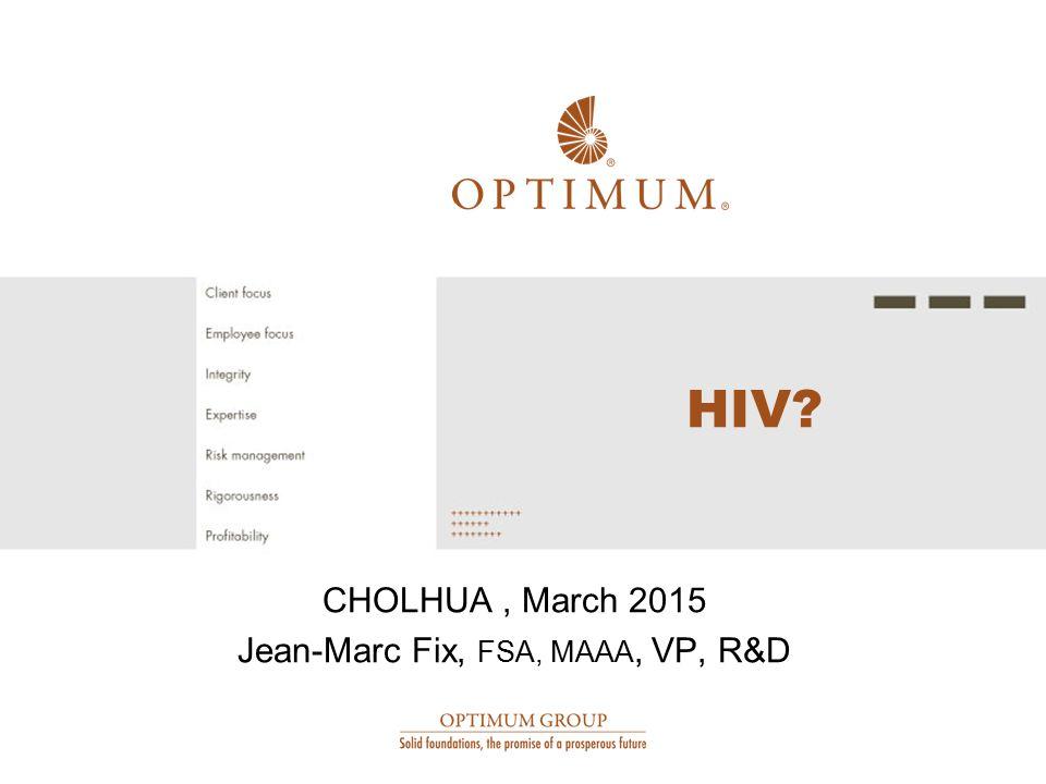 CHOLHUA , March 2015 Jean-Marc Fix, FSA, MAAA, VP, R&D