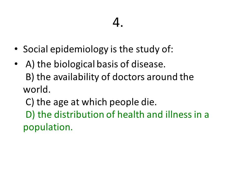 4. Social epidemiology is the study of: