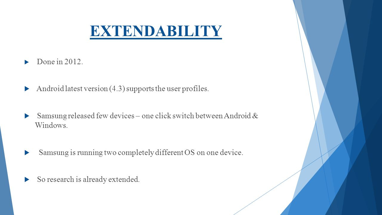 EXTENDABILITY Android latest version (4.3) supports the user profiles.