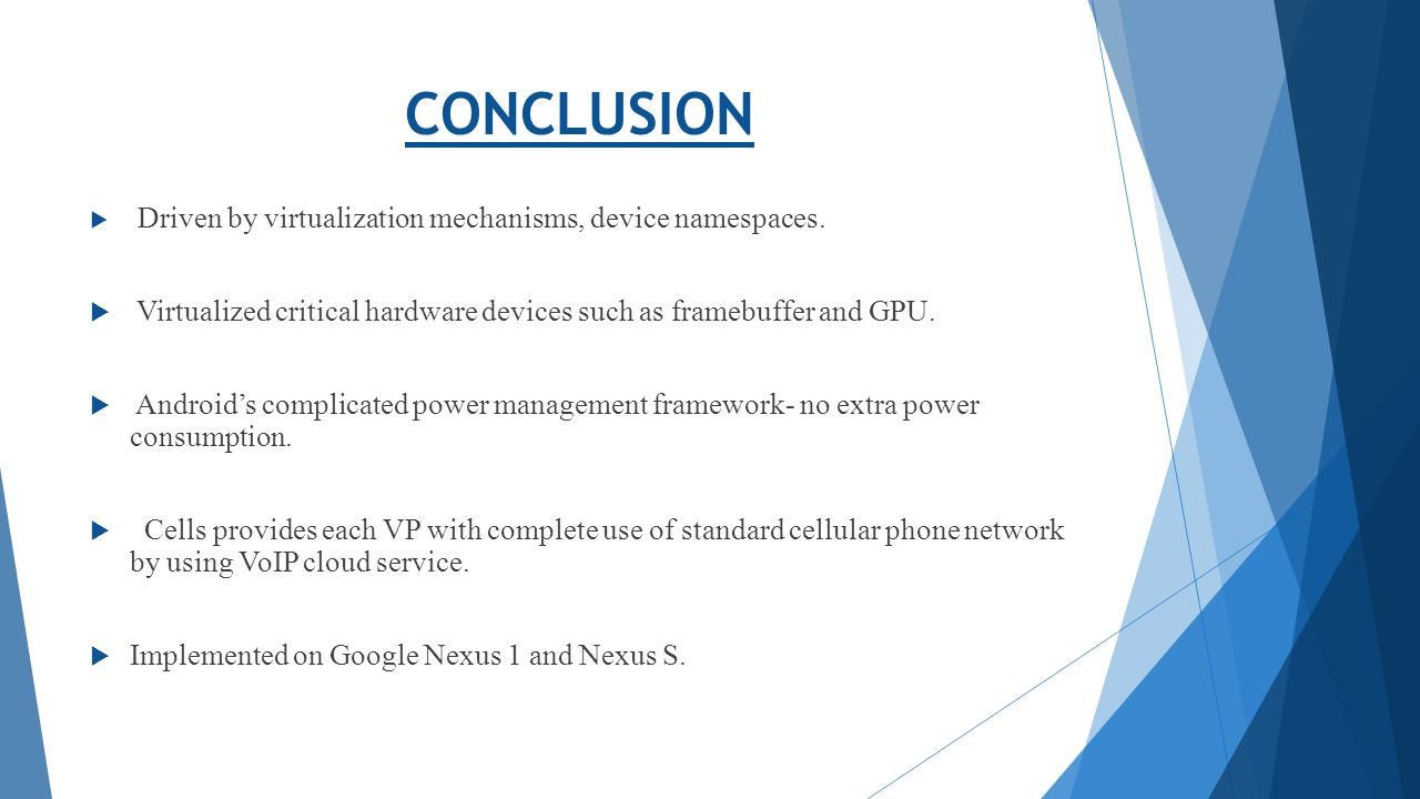CONCLUSION Driven by virtualization mechanisms, device namespaces. Virtualized critical hardware devices such as framebuffer and GPU.