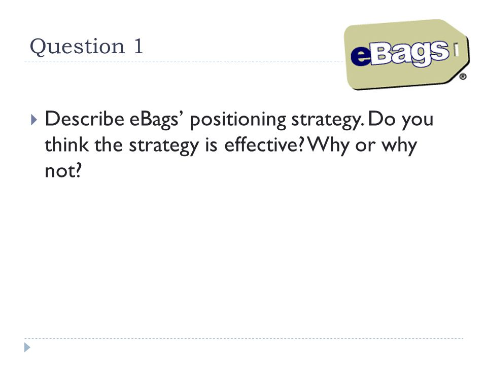 Question 1 Describe eBags' positioning strategy. Do you think the strategy is effective.