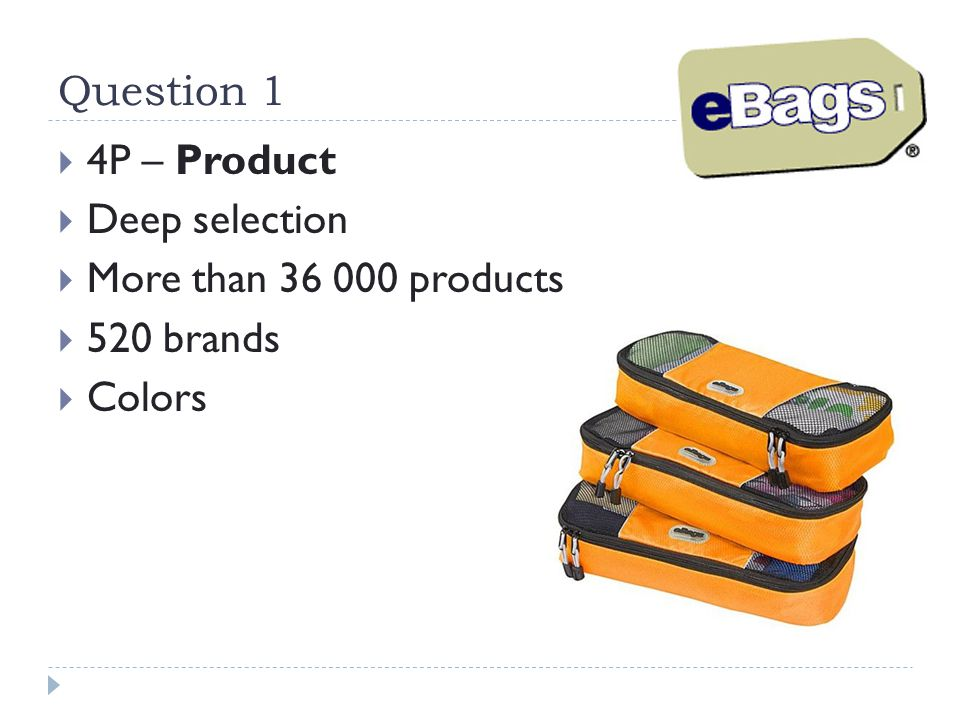 Question 1 4P – Product Deep selection More than 36 000 products 520 brands Colors