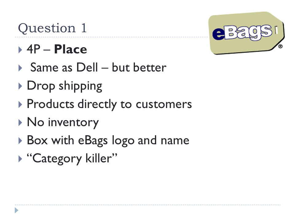 Question 1 4P – Place. Same as Dell – but better. Drop shipping. Products directly to customers.