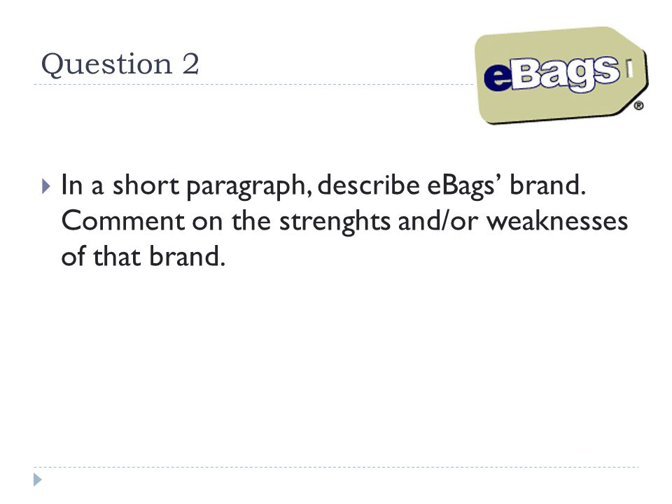 Question 2 In a short paragraph, describe eBags' brand.