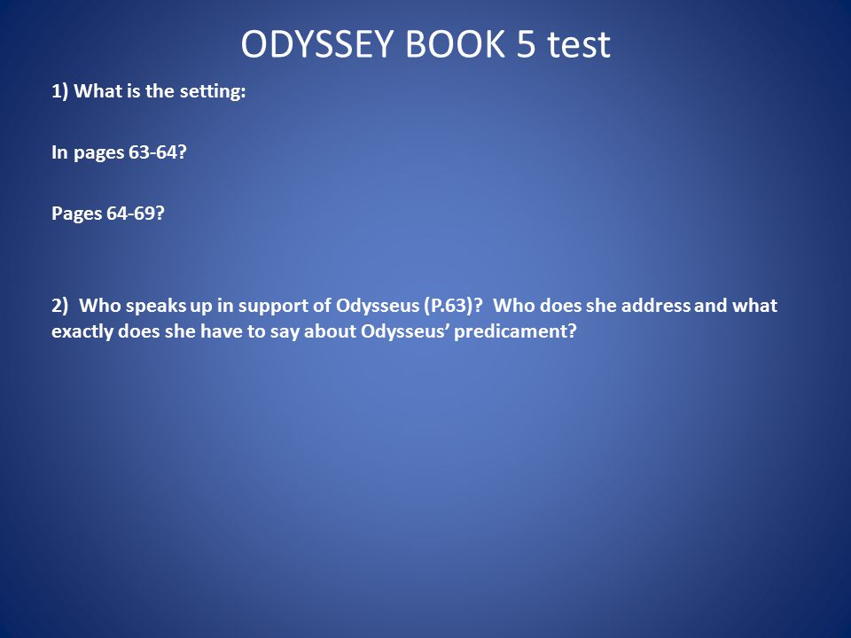 ODYSSEY BOOK 5 test 1) What is the setting: In pages 63-64