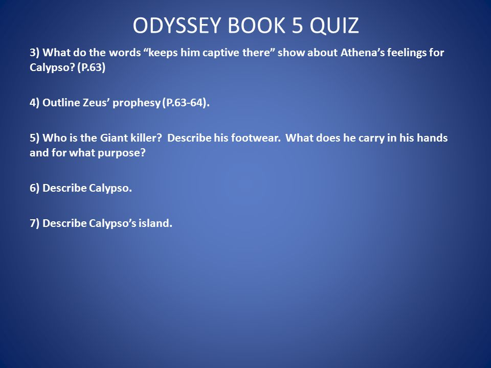 ODYSSEY BOOK 5 QUIZ 3) What do the words keeps him captive there show about Athena's feelings for Calypso (P.63)