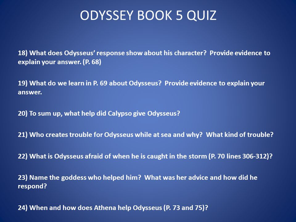 ODYSSEY BOOK 5 QUIZ 18) What does Odysseus' response show about his character Provide evidence to explain your answer. (P. 68)