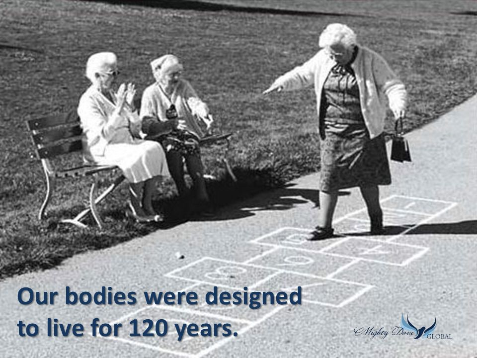 Our bodies were designed to live for 120 years.