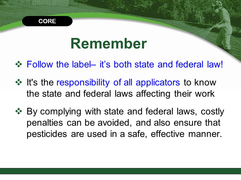 Remember Follow the label– it's both state and federal law!