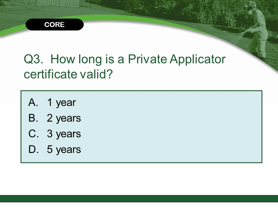 Q3. How long is a Private Applicator certificate valid