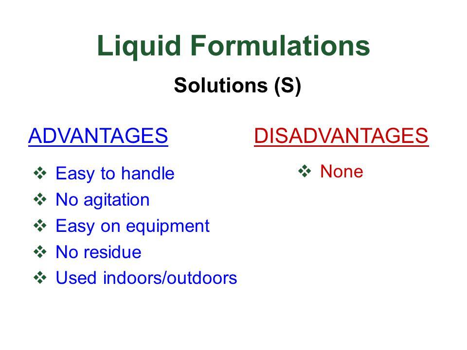 Liquid Formulations Solutions (S) ADVANTAGES DISADVANTAGES None
