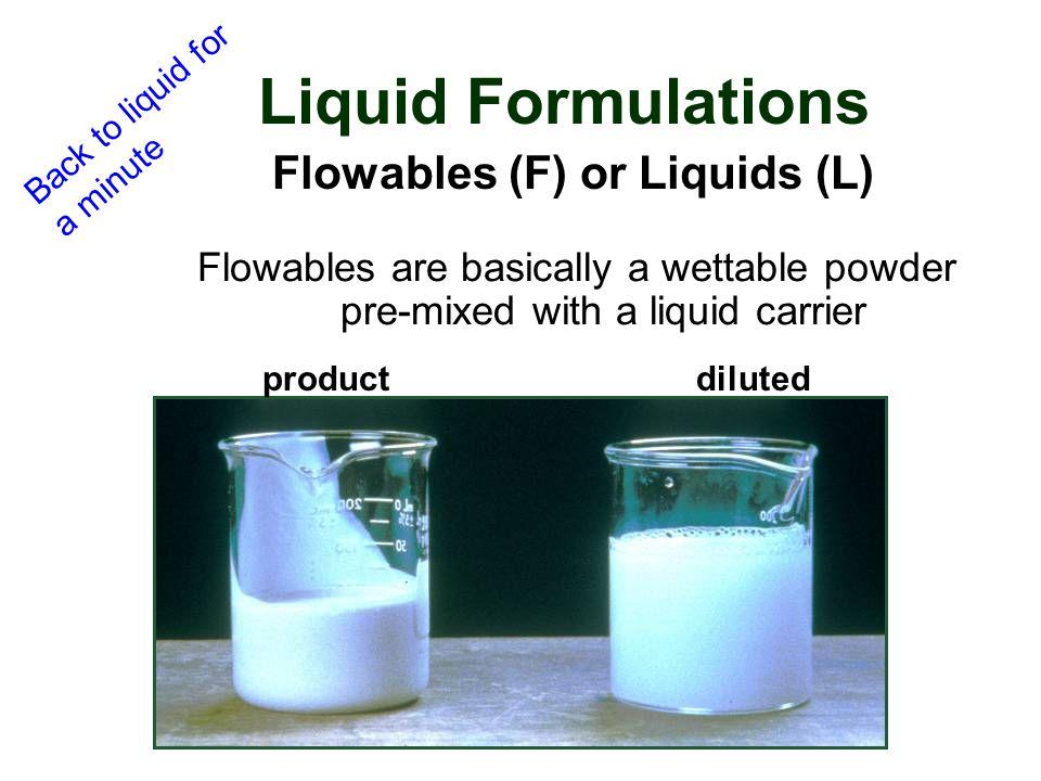 Flowables (F) or Liquids (L)