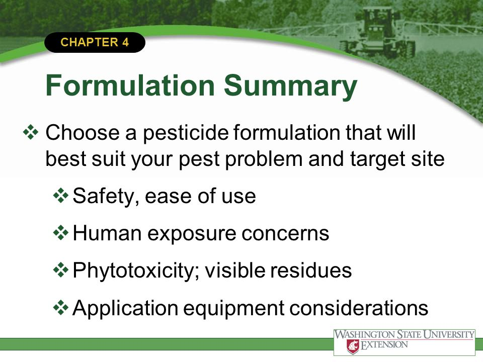 Formulation Summary Choose a pesticide formulation that will best suit your pest problem and target site.