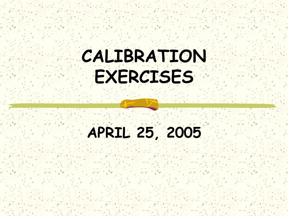 CALIBRATION EXERCISES