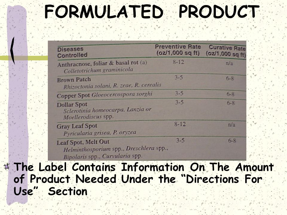 FORMULATED PRODUCT The Label Contains Information On The Amount of Product Needed Under the Directions For Use Section.