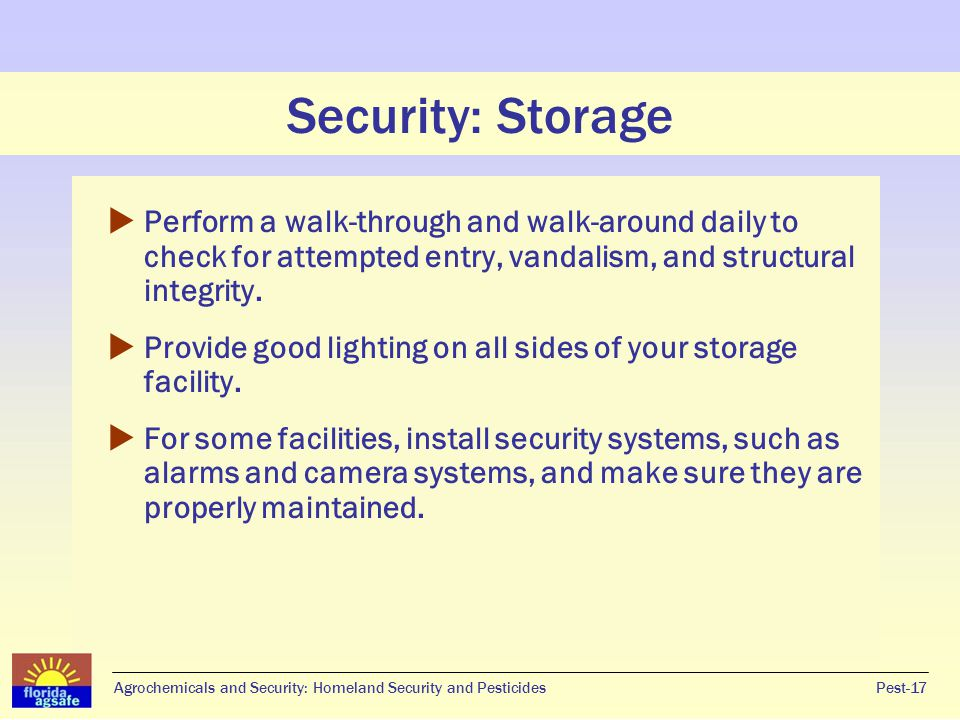 Security: Storage Perform a walk-through and walk-around daily to check for attempted entry, vandalism, and structural integrity.