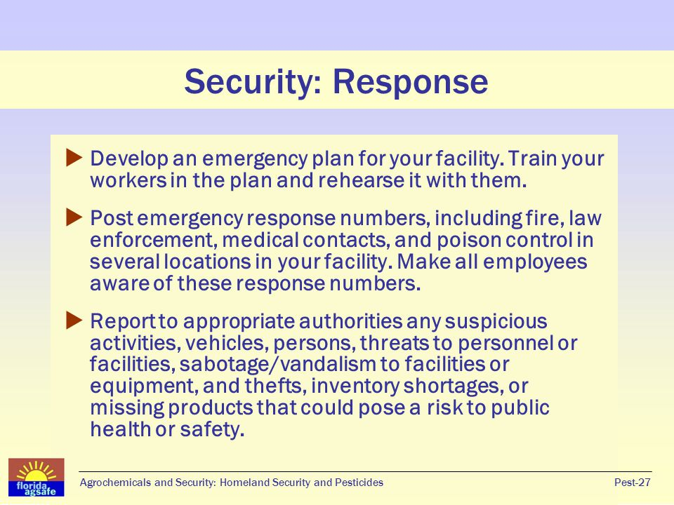 Security: Response Develop an emergency plan for your facility. Train your workers in the plan and rehearse it with them.