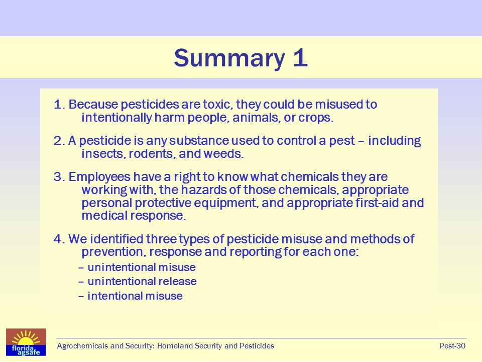 Summary 1 1. Because pesticides are toxic, they could be misused to intentionally harm people, animals, or crops.