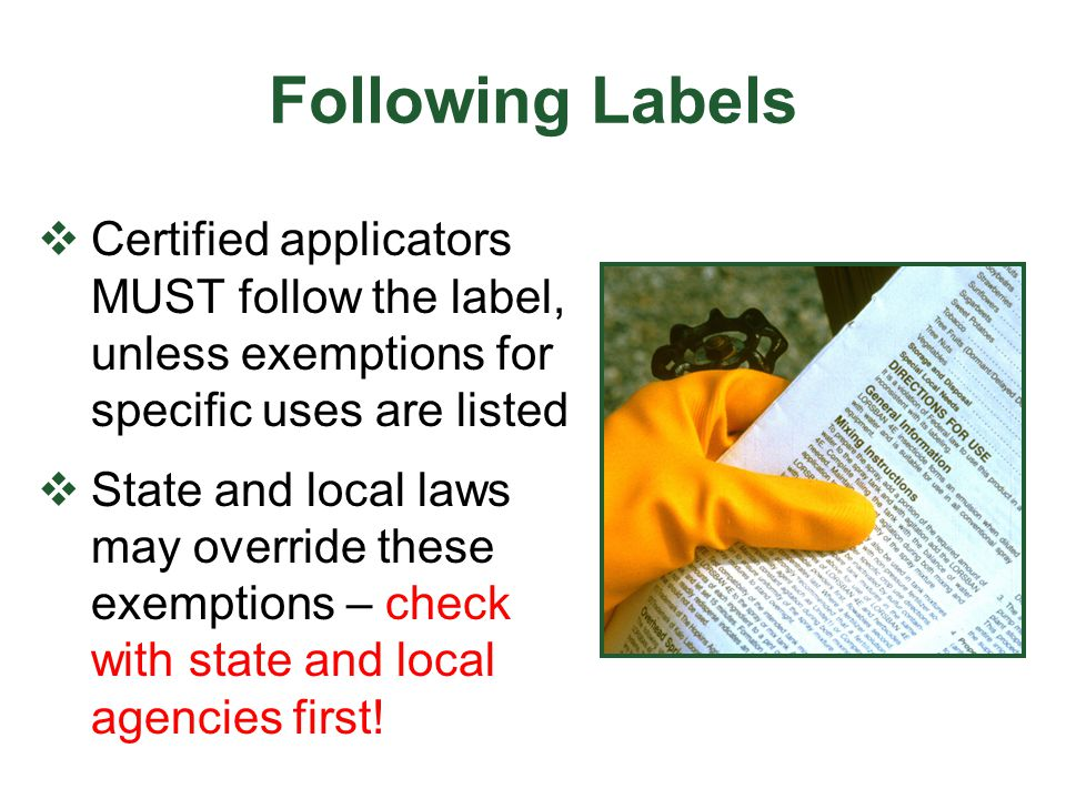 Following Labels Certified applicators MUST follow the label, unless exemptions for specific uses are listed.