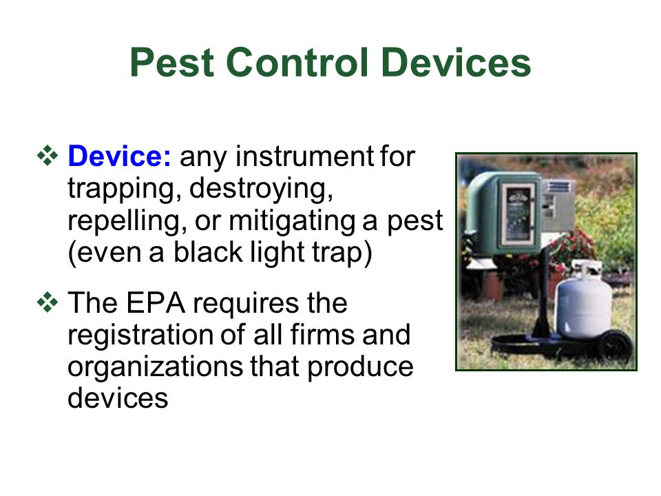 Pest Control Devices Device: any instrument for trapping, destroying, repelling, or mitigating a pest (even a black light trap)