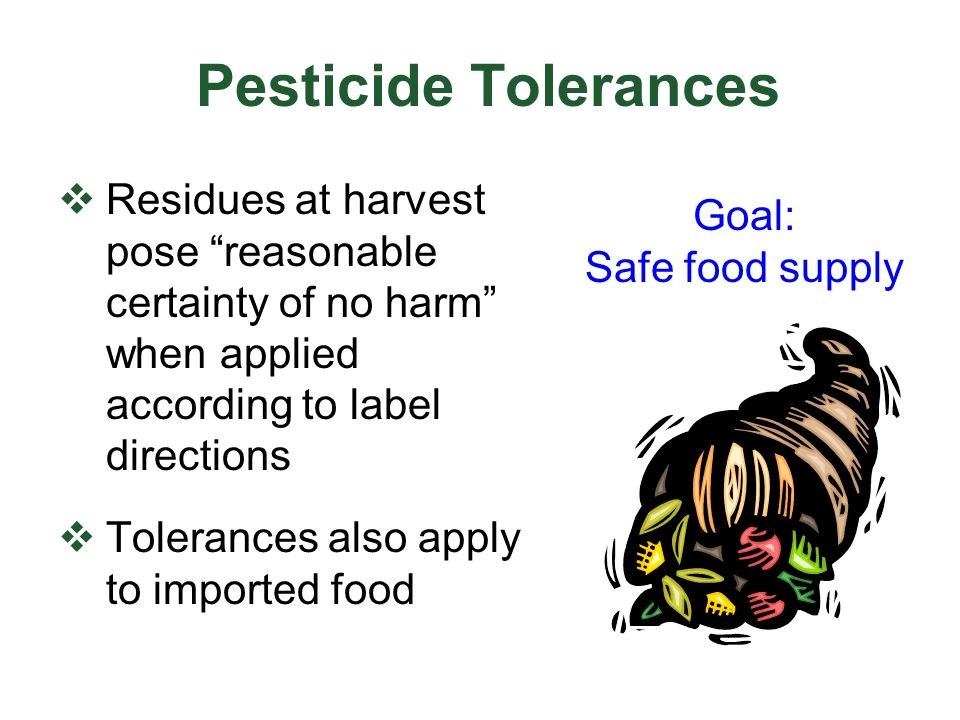 Pesticide Tolerances Residues at harvest pose reasonable certainty of no harm when applied according to label directions.