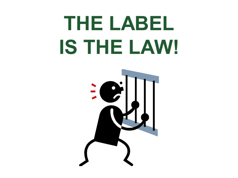 THE LABEL IS THE LAW.