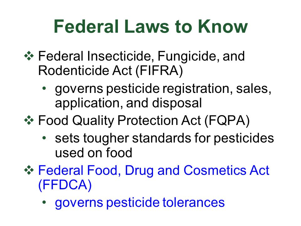 Federal Laws to Know Federal Insecticide, Fungicide, and Rodenticide Act (FIFRA) governs pesticide registration, sales, application, and disposal.