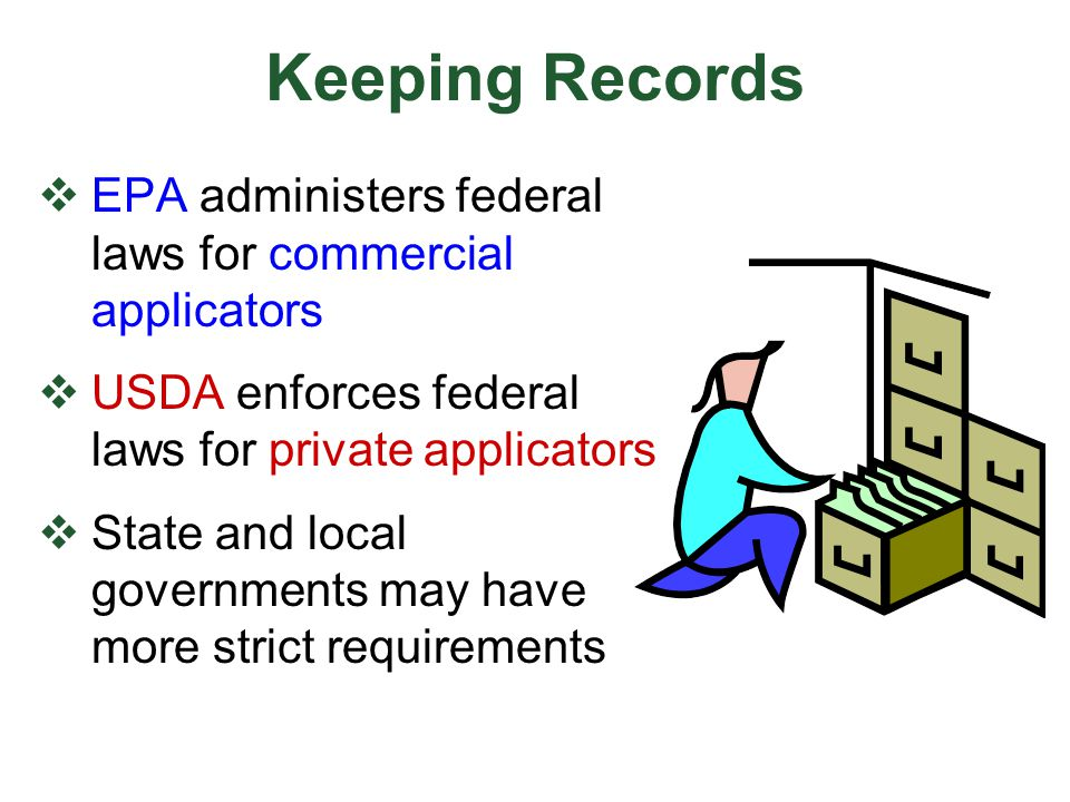 Keeping Records EPA administers federal laws for commercial applicators. USDA enforces federal laws for private applicators.
