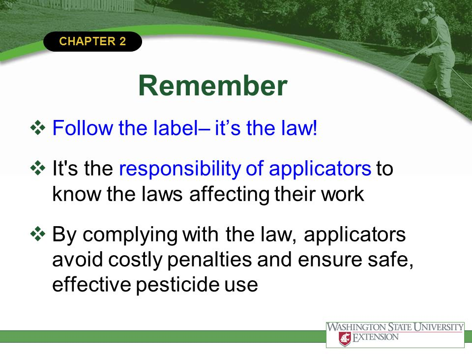 Remember Follow the label– it's the law!