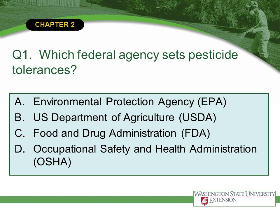 Q1. Which federal agency sets pesticide tolerances