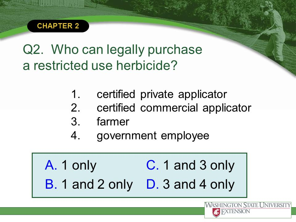 Q2. Who can legally purchase a restricted use herbicide. 1