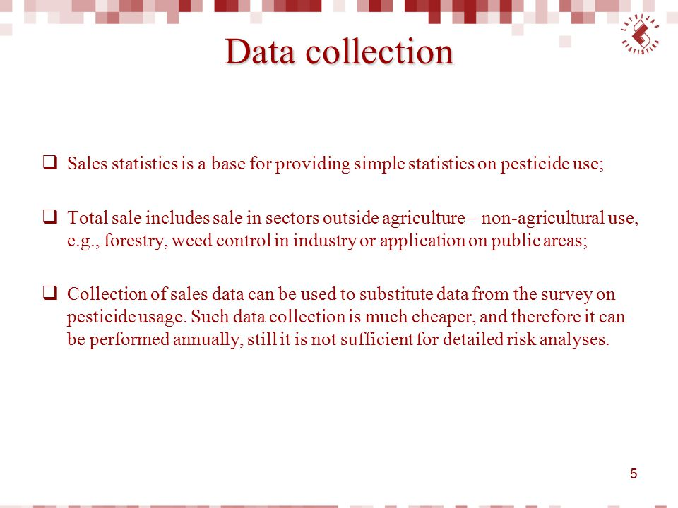 Data collection Sales statistics is a base for providing simple statistics on pesticide use;