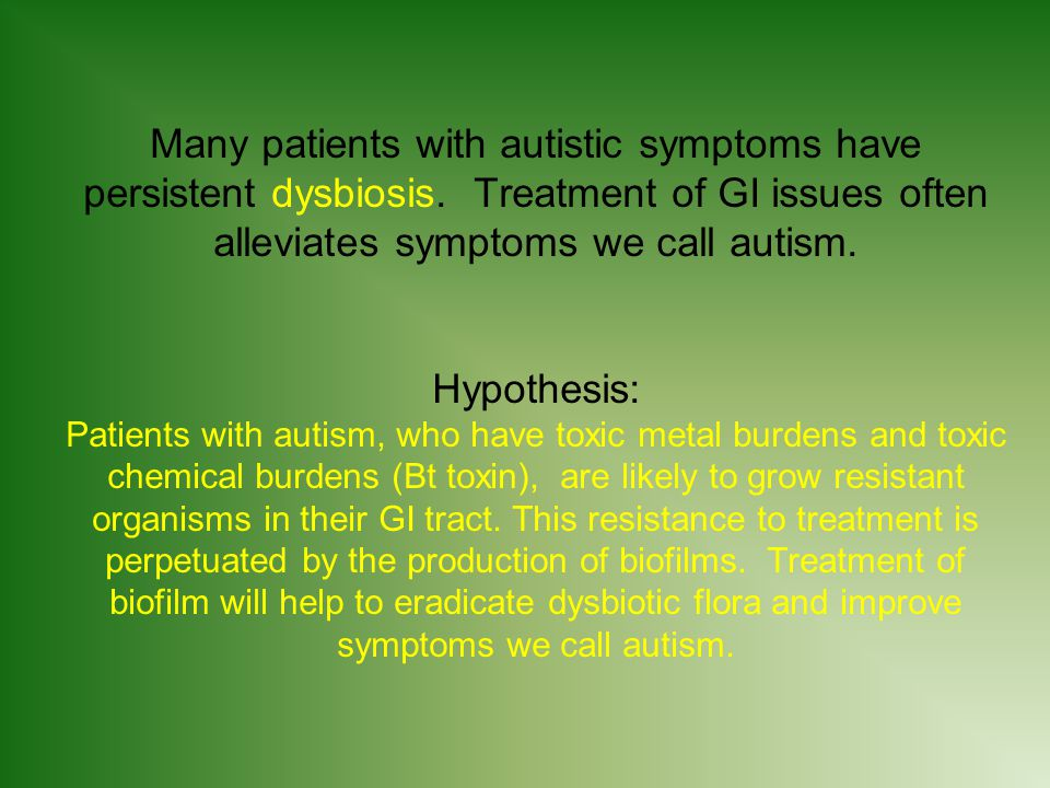 Many patients with autistic symptoms have persistent dysbiosis