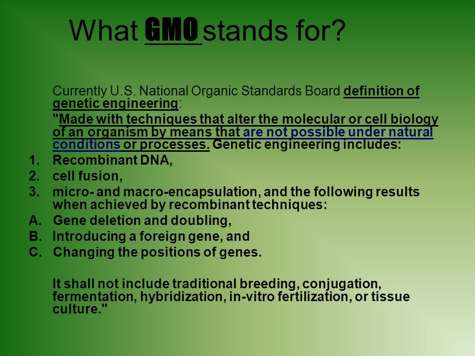 What GMO stands for Currently U.S. National Organic Standards Board definition of genetic engineering: