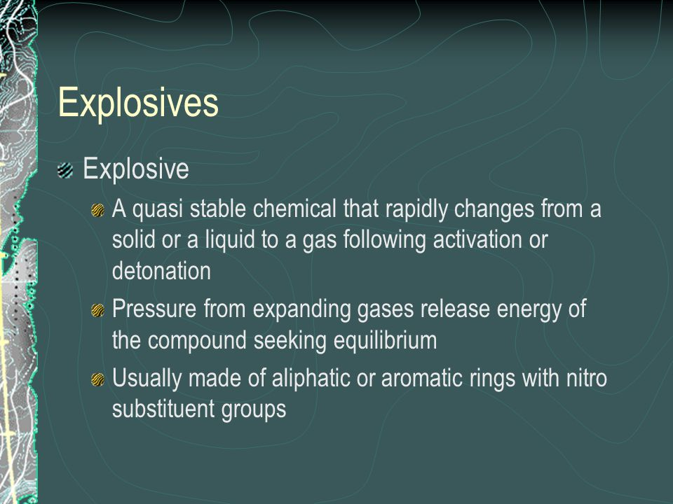 Explosives Explosive. A quasi stable chemical that rapidly changes from a solid or a liquid to a gas following activation or detonation.