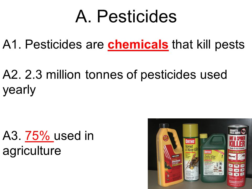 A. Pesticides A1. Pesticides are chemicals that kill pests