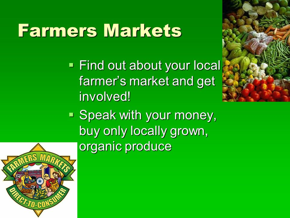 Farmers Markets Find out about your local farmer's market and get involved.