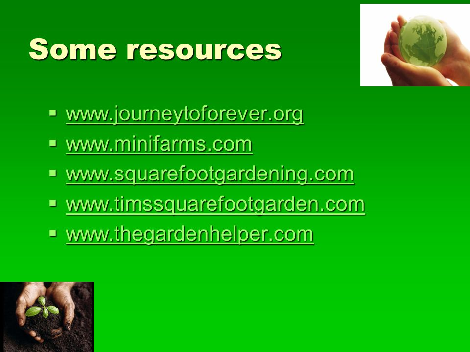 Some resources www.journeytoforever.org www.minifarms.com