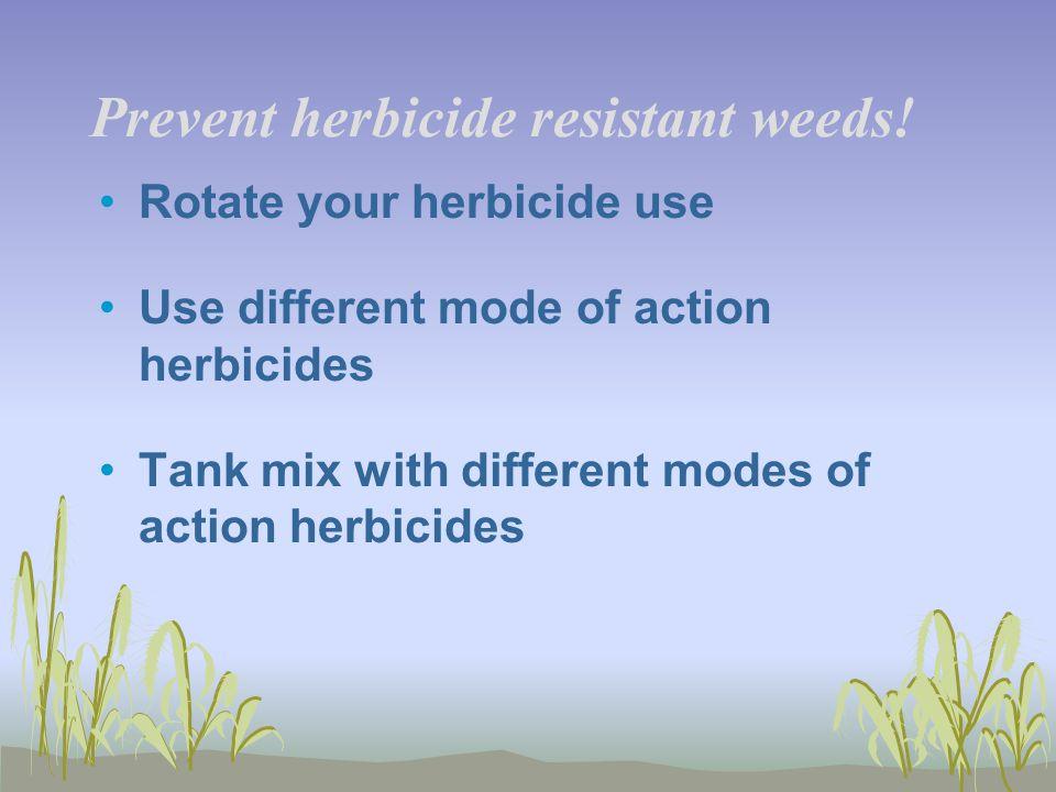 Prevent herbicide resistant weeds!