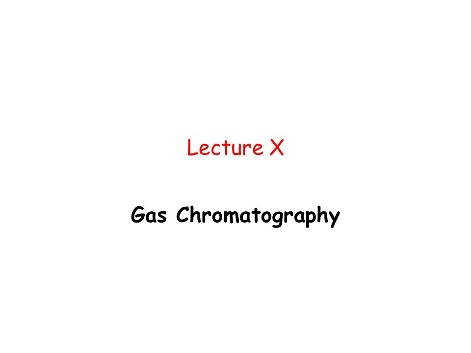 Lecture X Gas Chromatography