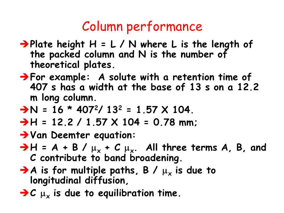 Column performance Plate height H = L / N where L is the length of the packed column and N is the number of theoretical plates.