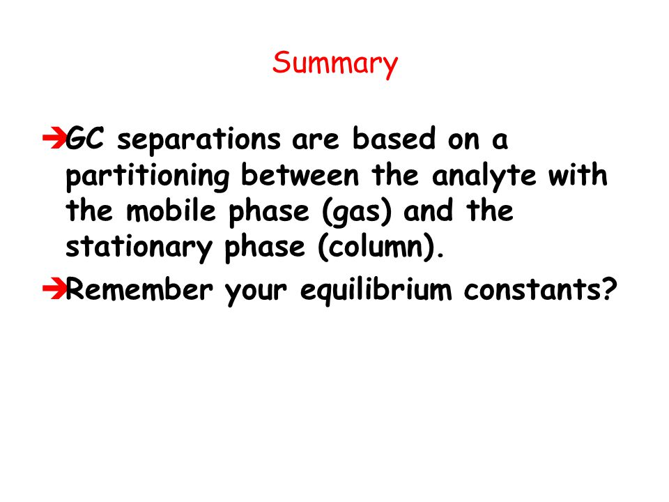 Summary GC separations are based on a partitioning between the analyte with the mobile phase (gas) and the stationary phase (column).