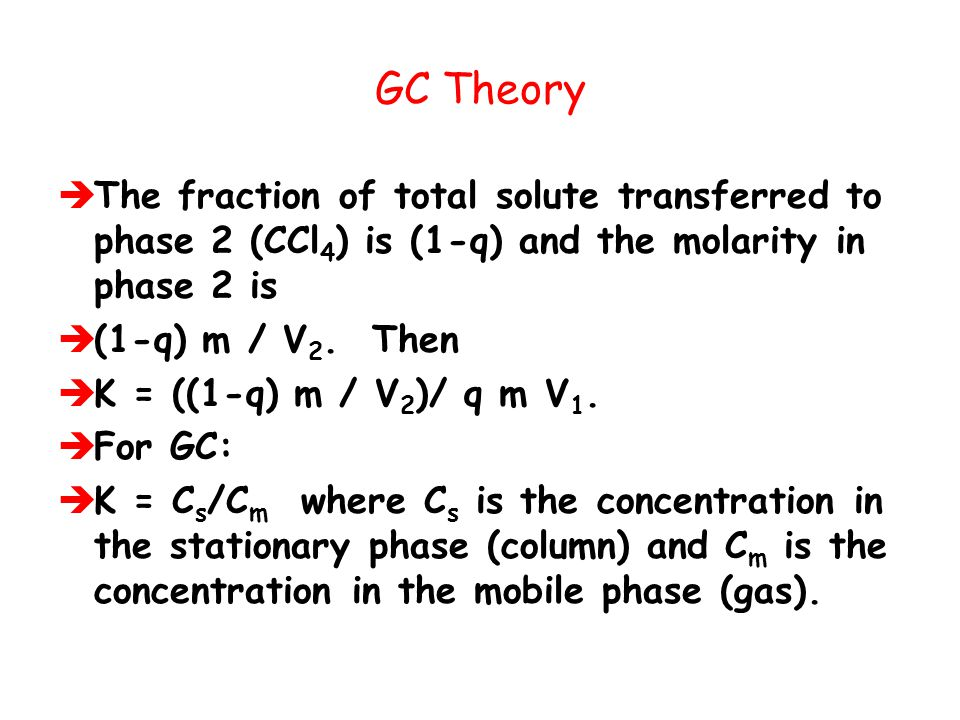 GC Theory The fraction of total solute transferred to phase 2 (CCl4) is (1-q) and the molarity in phase 2 is.