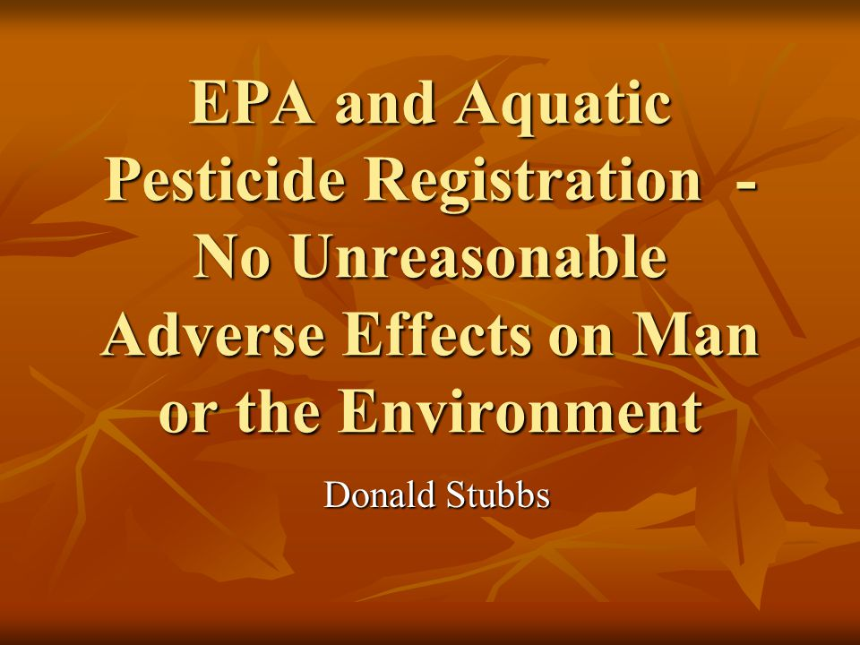 EPA and Aquatic Pesticide Registration - No Unreasonable Adverse Effects on Man or the Environment