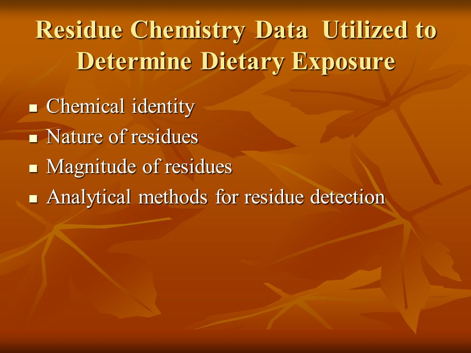 Residue Chemistry Data Utilized to Determine Dietary Exposure