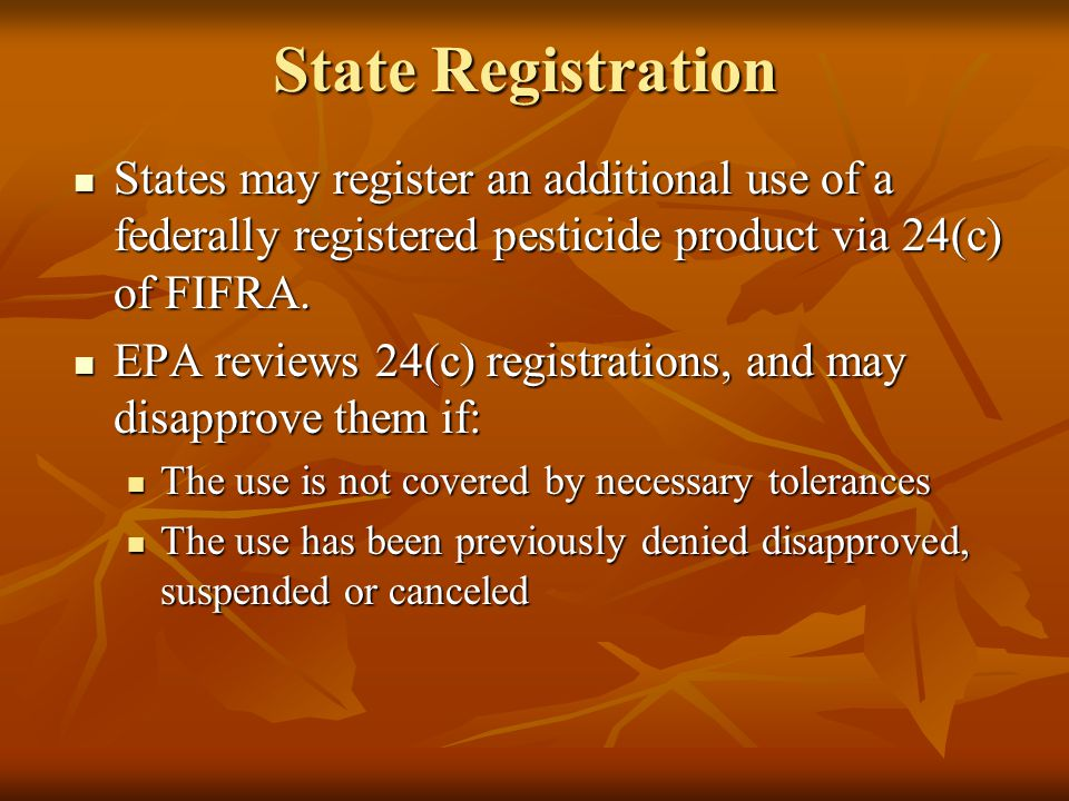 State Registration States may register an additional use of a federally registered pesticide product via 24(c) of FIFRA.