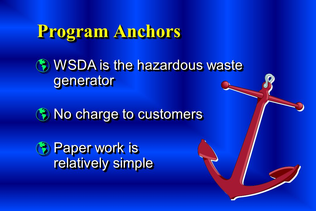 Program Anchors WSDA is the hazardous waste generator