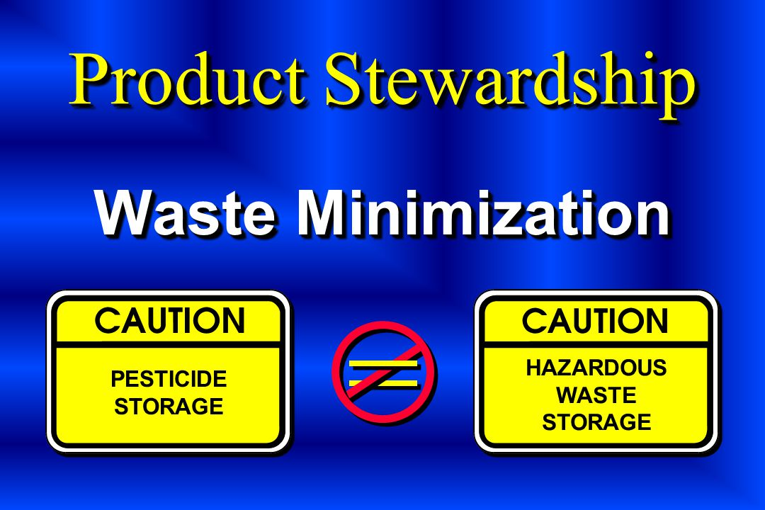 Product Stewardship Waste Minimization HAZARDOUS PESTICIDE WASTE