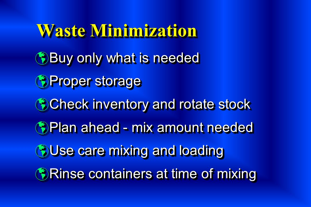 Waste Minimization Buy only what is needed Proper storage